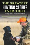 Greatest Hunting Stories Ever Told Twenty-Nine Unforgettable Tales