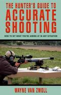 Hunter's Guide to Accurate Shooting How to Hit What You're Aiming at in Any Situation