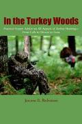 In the Turkey Woods Practical Expert Advice on All Aspects of Turkey Hunting--From Calls to ...