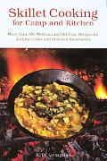 Skillet Cooking for Camp And Kitchen More Than 101 Modern And Old-Time Recipes for Jackleg C...