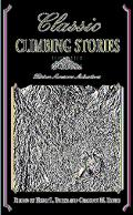 Classic Climbing Stories Thirteen Awesome Adventures