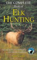 Complete Book Of Elk Hunting Tips And Tactics For All Weather And Habitat Conditions