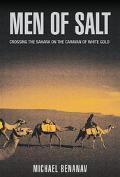 Men Of Salt Crossing the Sahara on the Caravan of White Gold