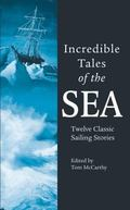 Incredible Tales Of The Sea Twelve Classic Sailing Stories
