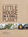 Little House on a Small Planet Simple Homes, Cozy Retreats, and Energy Efficient Possibilities