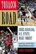 Tobacco Road Duke, North Carolina, N.C. State, Wake Forest, And the History of the Most Inte...