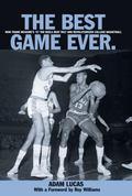 Best Game Ever How Frank Mcguire's '57 Tar Heels Beat Wilt and Revolutionized College Basket...