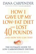 How I Gave Up My Low-Fat Diet and Lost 40 Pounds--And How You Can Too! The Ultimate Guide to...