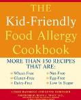 Kid Friendly Food Allergy Cookbook More Than 150 Recipes That Are Wheat-Free, Gluten-Free, D...