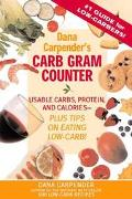 Dana Carpender's Carb Gram Counter Usable Carbs, Protein, and Calories - Plus Tips on Eating...