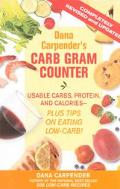 Dana Carpender's Carb Gram Counter Usable Carbs, Proteins, Fat, And Calories--plus Tips on E...