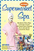 Joey Green's Supermarket Spa Hundreds Of Easy Ways To Pamper Yourself With Brand-name Produc...