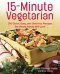 15-Minute Vegetarian 200 Quick, Easy And Delicious Recipes The Whole Family Will Love