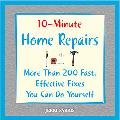 10-minute Home Repairs More Than 200 Fast, Effective Fixes You Can Do Yourself