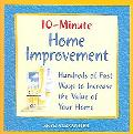 10-minute Home Improvement Hundreds of Fast Ways to Increase the Value of Your Home