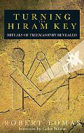 Turning the Hiram Key Rituals of Freemasonry Revealed