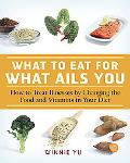 What to Eat for What Ails You How To treat Illness by Changing the Food and Vitamins in Your...