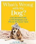 What's Wrong With My Dog? A Pet Owner's Guide to 150 Symptoms - And What to Do About Them