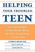 Helping Your Troubled Teen Learn to Recognize, Understand, And Address the Destructive Behav...