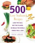 500 No-salt, Low-sodium Recipes Quick and Easy Recipes for the Whole Family--and You Won't E...