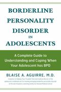Borderline Personality Disorder and Adolescents A Complete Guide to Understanding and Coping...