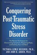 Conquering Post Traumatic Stress Disorder: The Newest Techniques for Overcoming Symptoms, Re...