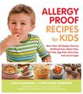 Allergy Proof Recipes for Kids: More Than 150 Recipes That are All Wheat-Free, Gluten-Free, ...