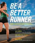 Be a Better Runner : Real World, Scientifically-Proven Running Concepts and Techniques That ...