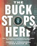 Buck Stops Here : The 28 Toughest Presidential Decisions and How They Changed History
