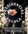 Presidential Payola: The History of Dirty Dealings from the Oval Office that Robbed Tax Paye...