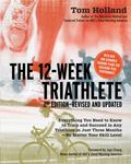 The 12 Week Triathlete, 2nd Edition-Revised and Updated: Everything You Need to Know to Trai...