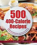 500 400-Calorie Recipes : Delicious and Satisfying Meals That Keep You to a Balanced - 1,200...