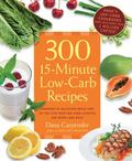 300 15-Minute Low-Carb Recipes : Hundreds of Delicious Meals That Let You Live Your Low-Carb...