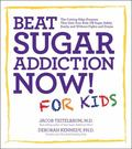 Beat Sugar Addiction Now! for Kids : The Cutting-Edge Program That Gets Kids off Sugar Safel...