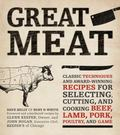 Great Meat : Classic Techniques and Award-Winning Recipes for Selecting, Cutting, and Cookin...