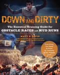 Down and Dirty : The Essential Training Guide for Obstacle Races and Mud Runs