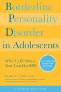 Borderline Personality Disorder in Adolescents, 2nd Edition : What to Do When Your Teen Has ...