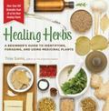 Healing Herbs : A Beginner's Guide to Identifying, Foraging, and Using Medicinal Plants - Mo...