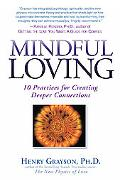 Mindful Loving 10 Practices for Creating Deeper Connections