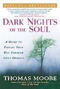 Dark Nights Of The Soul A Guide To Finding Your Way Through Life's Ordeals