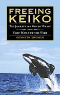 Freeing Keiko The Journey Of A Killer From Free Willy to the Wild
