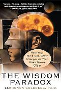 Wisdom Paradox How Your Mind Can Grow Stronger As Your Brian Grows Older