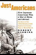 Just Americans How Japanese Americans Won a War at Home and Abroad