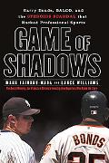 Game of Shadows Barry Bonds, BALCO, and the Steroids Scandal That Rocked Professional Sports
