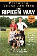 Parenting Young Athletes The Ripken Way Ensuring the Best Experience for Your Kids in Any Sport