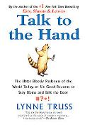 Talk to the Hand The Utter Bloody Rudeness of the World Today, or Six Good Reasons to Stay H...