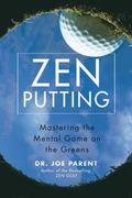 Zen Putting Mastering the Mental Game on the Greens