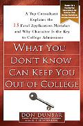 What You Don't Know Can Keep You Out of College A Top Consultant Explains the 13 Fatal Appli...