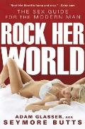 Rock Her World : The Sex Guide for the Modern Man