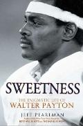 Sweetness : The Enigmatic Life of Walter Payton